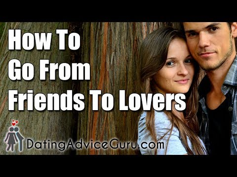 Escape The Friendzone! How To Go From Friends To Lovers