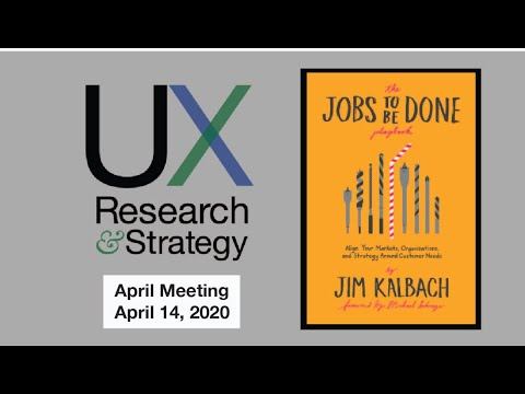 UXRS April 2020 Meeting - JTBD in UX Research, with Jim Kalbach