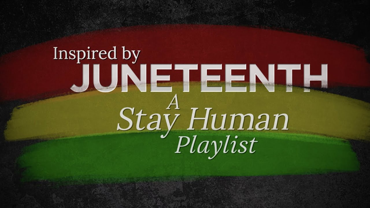 Inspired by Juneteenth: A Stay Human Playlist
