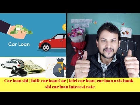 Car loan sbi | hdfc car loan Car | icici car loan| car loan axis bank | sbi car loan interest rate