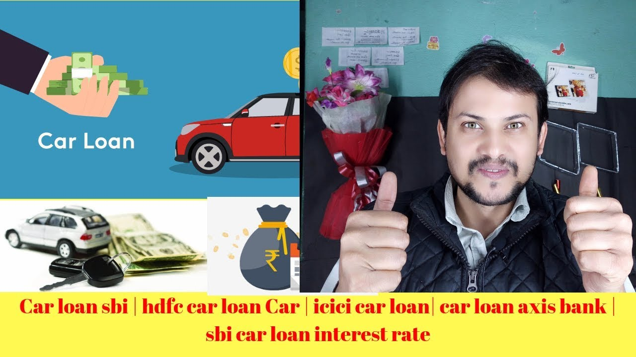 Car Loan Sbi Hdfc Car Loan Car Icici Car Loan Car Loan Axis