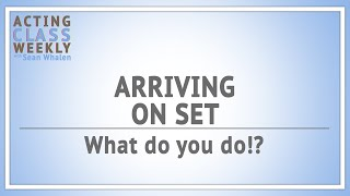 Arriving On Set: What do you do? - Acting Class Weekly