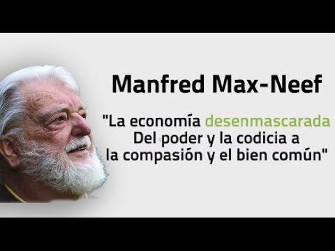 Manfred Max Neef  La economía desenmascarada  Del poder y la codicia a la compasión y el bien común