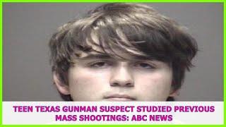 US BREAKING NEWS   Teen Texas gunman suspect studied previous mass shootings: ABC News