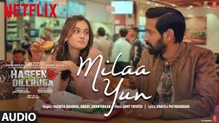 Milaa Yun (AUDIO)  Haseen Dillruba   Taapsee P, Vikrant M, Harshvardhan R   Amit T, Yashita, Abhay J