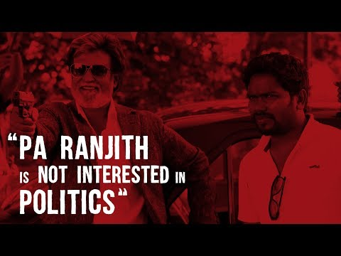 """Pa Ranjith is not interested in politics"" 
