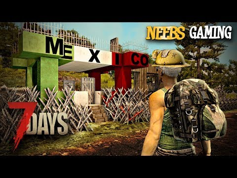 7 Days to Die - Welcome to Mexico!