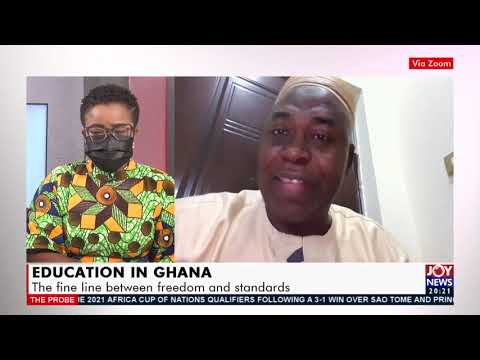 Education in Ghana: The fine line between freedom and standards - The Probe on Joy News (31-5-21)