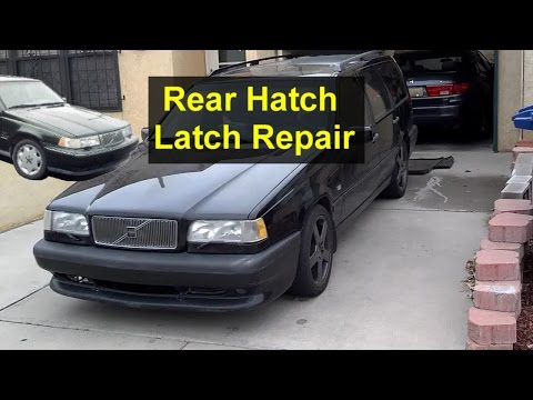 Rear hatch latch testing and repair, Volvo 850, V70, V70XC, etc. – VOTD