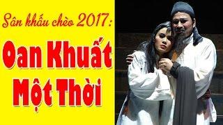 Hát Chèo Mới Hay Nhất 2017: Oan Khuất Một Thời - Nhà Hát Chèo Hà Nội | Sân Khấu
