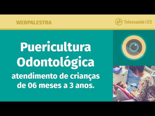 WebPalestra: Puericultura Odontológica – Atendimento de crianças de 06 meses a 3 anos