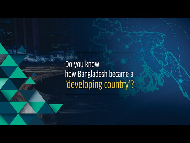 How Bangladesh Became a Developing Country
