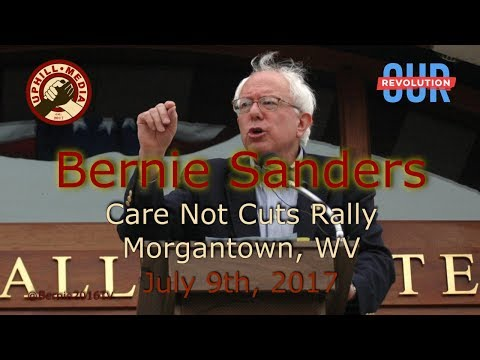 Bernie Sanders - Care Not Cuts Rally - Morgantown, WV - July 9th, 2017