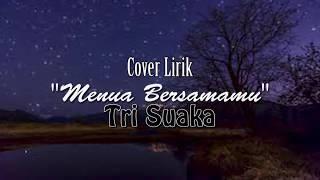 """Download Menua Bersamamu """" Tri Suaka """" Versi Lirik"""