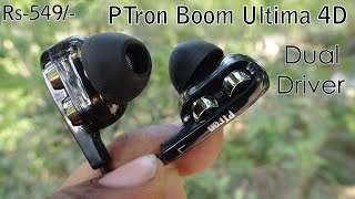 PTron Boom Ultima 4D Review| Dual Driver Earphone