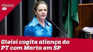 Gleisi cogita aliança do PT com Marta em SP