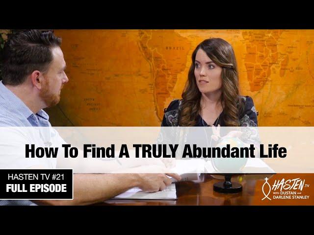 Hasten TV #21 - How To Find A TRULY Abundant Life - Pastor Dustan & Darlene Stanley