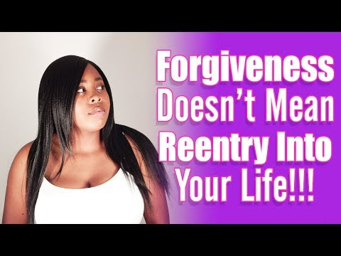 Forgiveness Doesn't Mean Reentry Into Your Life!!!