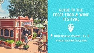 Guide to Epcot Food and Wine Festival | WDW Opinion Podcast Ep. 10