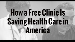 How a Free Clinic Is Saving Health Care in America