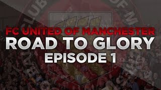 Road to Glory - Ep.1 Welcome to FC United of Manchester | Football Manager 2013