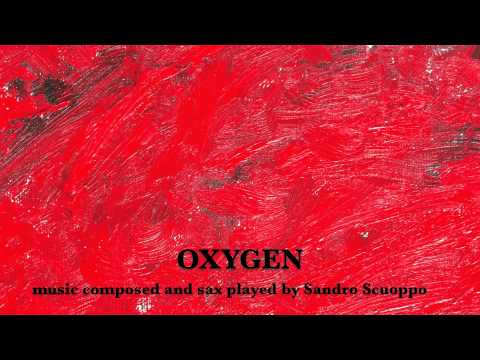 """OXYGEN."". OSSIGENO…music composed and sax played by Sandro Scuoppo facebook fanclub"