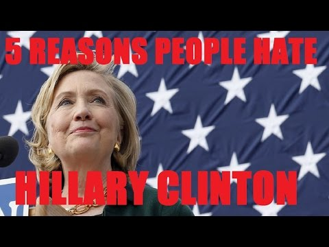 5 Reasons People Hate HILLARY CLINTON
