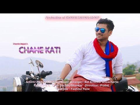 CHAHE KATI - CHARLIE NEPAL  Ft. NISHMA & PRAJWOL | New Nepali Song 2016