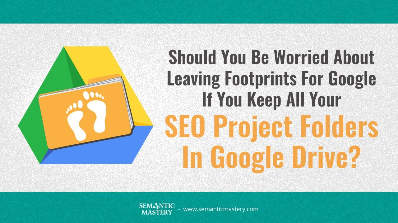 Should You Be Worried About Leaving Footprints For Google If You Keep  Project Folders In GDrive?