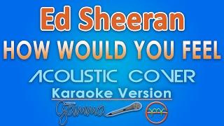 Ed Sheeran - How Would You Feel (Paean) KARAOKE (Acoustic) by GMusic