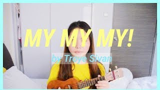MY MY MY! by Troye Sivan | Ukulele Cover