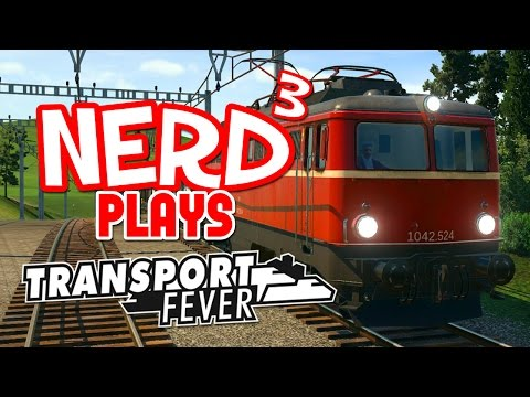 Nerd³ Plays... Transport Fever - Train Grit