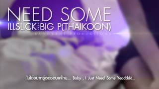 "ILLSLICK - ""NEED SOME"" Feat. BIG P ( THAIKOON ) +Lyrics"