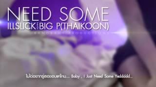 ILLSLICK - 'NEED SOME' Feat. BIG P ( THAIKOON ) +Lyrics
