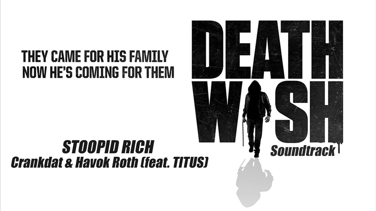 Crankdat & Havok Roth – Stoopid Rich feat. TITUS (Death Wish - Soundtrack) #1