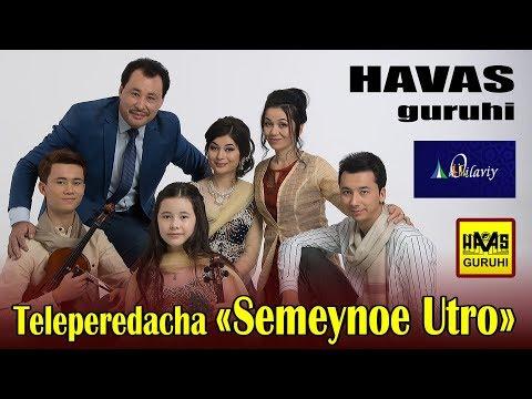oilaviy-tv-/semeynoe-utro/havas-guruhi/uzbekistan-----01_09_2018
