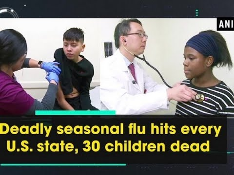 Deadly seasonal flu hits every U.S. state, 30 children dead - ANI News
