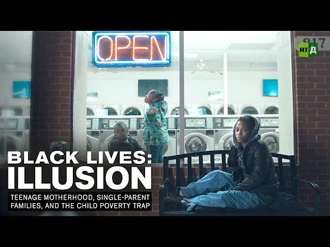 Black Lives: Illusion. Teenage Motherhood, Single-parent Families, And The Child Poverty Trap