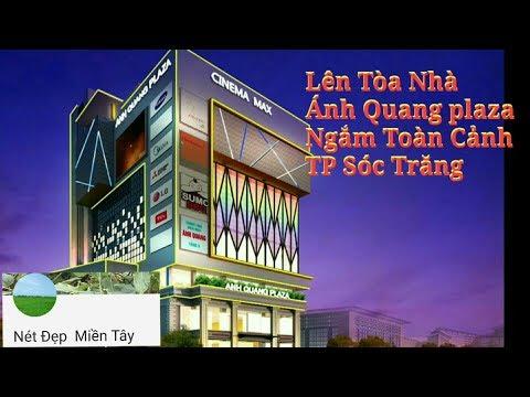 Lên Tòa Nhà Ánh Quang Plaza Ngắm Toàn Cảnh TP Sóc Trăng | Nét Đẹp Miền Tây