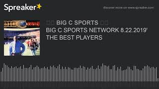 BIG C SPORTS NETWORK 8.22.2019' THE BEST PLAYERS