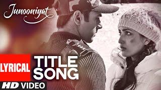 JUNOONIYAT LYRICAL Video Song | Pulkit Samrat, Yami Gautam | Meet Bros Anjjan Falak