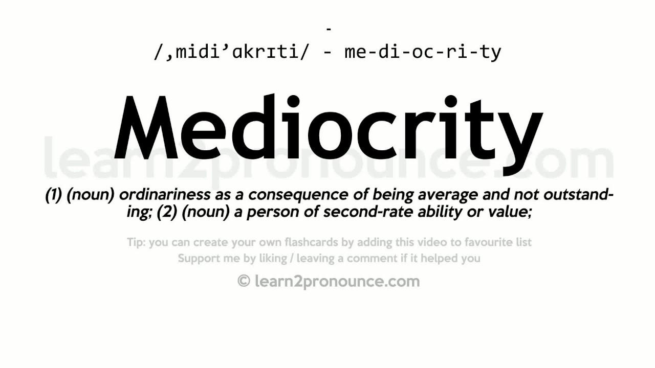 Mediocrity pronunciation and definition