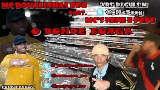 MC DOUGLINHAS BDB PART. NENE E PEPE - O BONDE FORGA