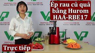 Review ép rau củ quả bằng máy ép trái cây Hurom HAA-RBE17