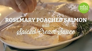 rosemary poached salmon with spiced cream sauce l freshly made   whole foods market