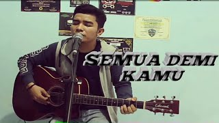 Semua Demi Kamu -Angga Candra [Live Cover Anggy NaLdo]