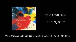 HUSKING BEE - SUN MYSELF