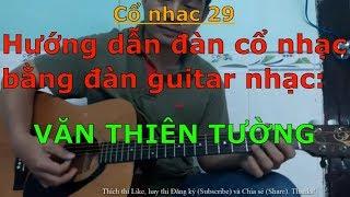 Văn Thiên Tường - (Hướng dẫn đàn cổ nhạc bằng đàn guitar nhạc) - Cổ nhạc 29