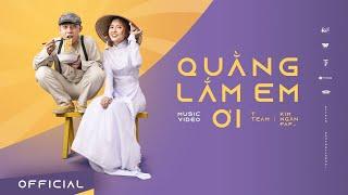 TTeam - QUẰNG LẮM EM ƠI [Official MV] DT , MAI XUÂN THỨ ft. KIM NGÂN FAPTV