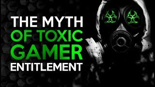 The Propagandist MYTH of Toxic Gamer Entitlement